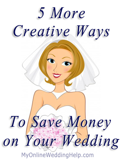 5 more creative ways to save money on your wedding my online wedding help budget wedding blog. Black Bedroom Furniture Sets. Home Design Ideas