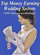 Top Money-Earning Wedding Secrets (Not what you are thinking!)