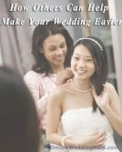 Ways Others Can Help Make Your Wedding Easier