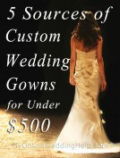 5 Sources of Custom Wedding Gowns for Less Than $500