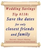 Wedding Budget Savings Tip #110: Give Save the Dates to Only Closest Family and Friends