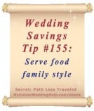Wedding Budget Savings Tip #155: Serve Food Family Style