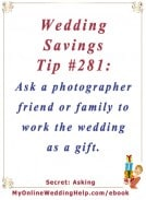 Wedding Budget Savings Tip #281: Ask a photographer friend or family to work the wedding as a gift