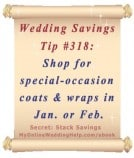 Wedding Budget Savings Tip #318: Shop for coats and wraps during January or February clearance sales