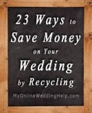 23 Ways to Save Money on Your Wedding by Recycling