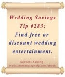Wedding Budget Savings Tip #283: Find free or discount wedding entertainment through family and friends.