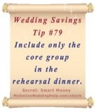 Wedding Budget Savings Tip #79: Include only the core wedding group in the rehearsal dinner.
