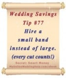 Wedding Budget Savings Tip #77: Hire a small band instead of large. (every cut counts!)