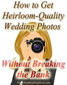 How to Get Heirloom Quality Wedding Photos Without Breaking the Bank