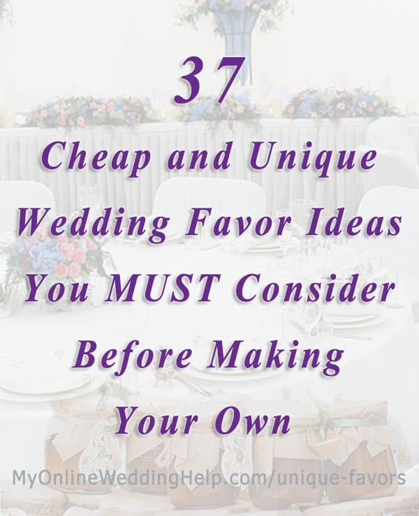 Unique Ideas For Wedding Favours: 37 Cheap And Unique Wedding Favor Ideas
