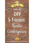 How to Sort of DIY Five Favorite Rustic Wedding Centerpieces 1